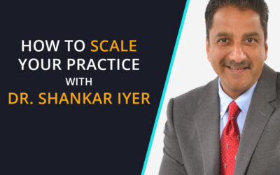 How to Scale Your Practice With Dr. Shankar Iyer