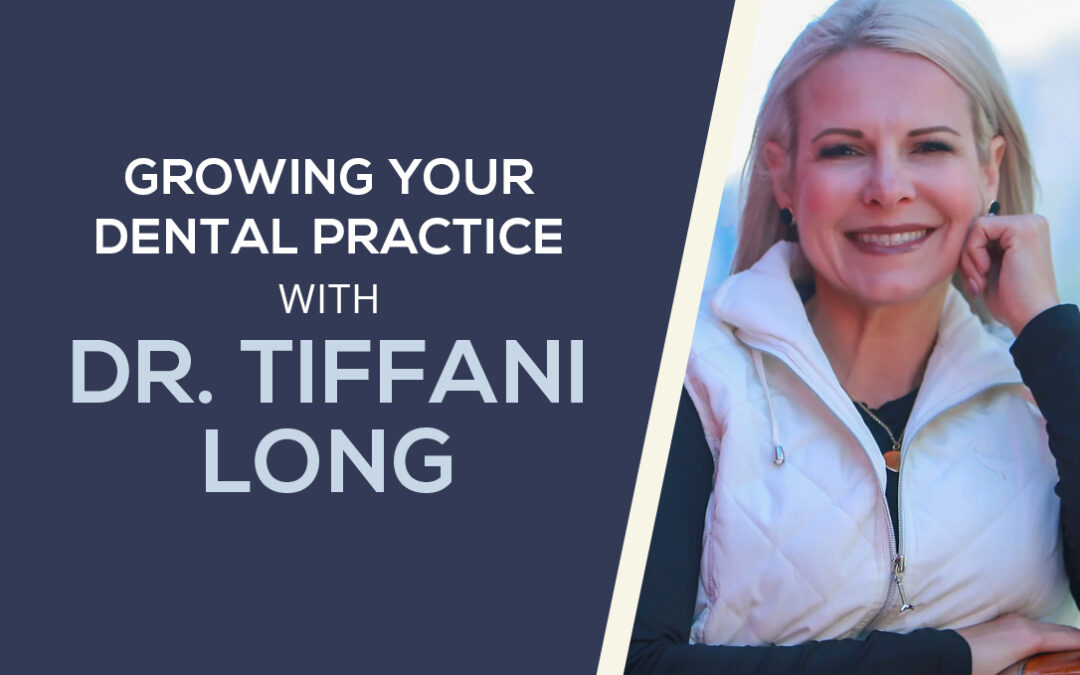 Growing Your Dental Practice With Dr. Tiffani Long