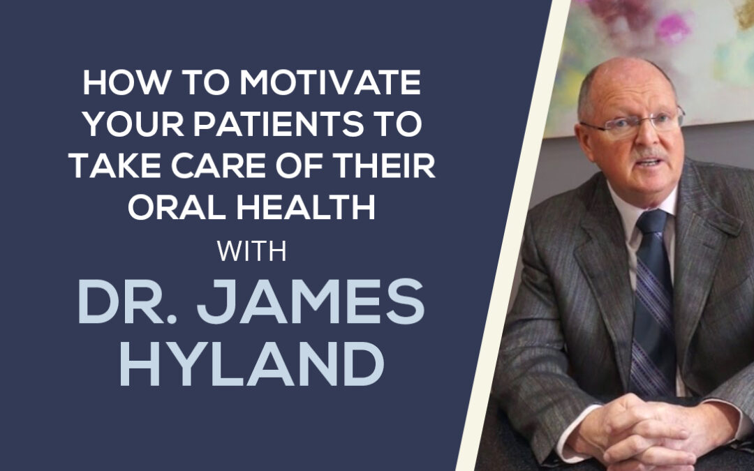How to Motivate Your Patients to Take Care of Their Oral Health