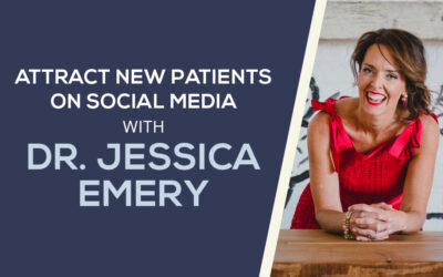 How to Attract New Patients on Social Media with Dr. Jessica Emery