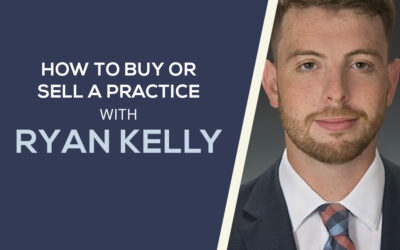 How to Buy or Sell a Dental Practice with Ryan Kelly