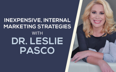 Inexpensive, Internal Marketing Strategies with Dr. Leslie Pasco