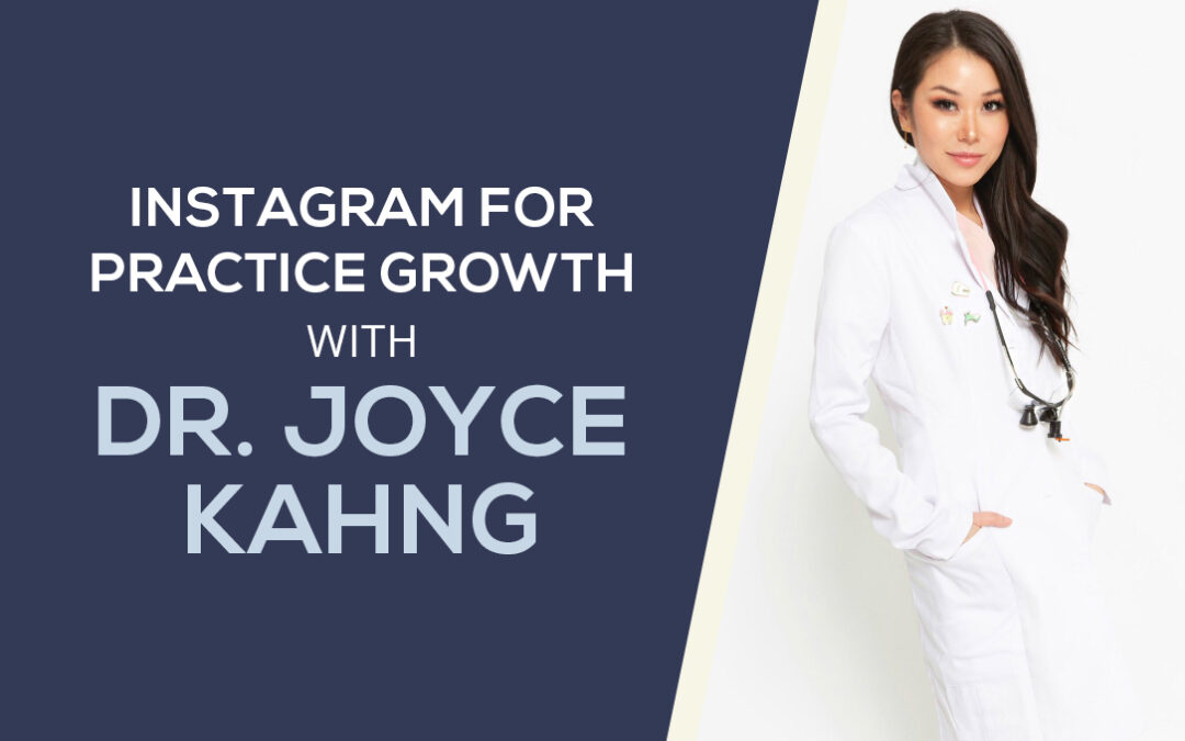 Instagram for Practice Growth with Dr. Joyce Kahng