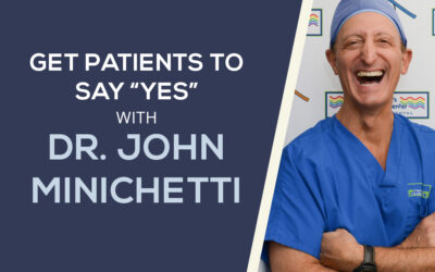 How to Get Patients to Say YES to Those Big Treatment Plans