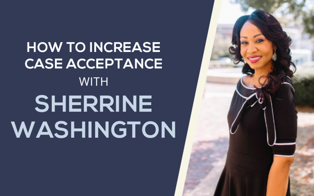 How to Increase Case Acceptance with Multi-Million Dollar Sales Consultant, Sherrine Washington